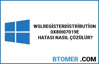 wslregisterdistribution-0x8007019e-hatasi-nasil-cozulur